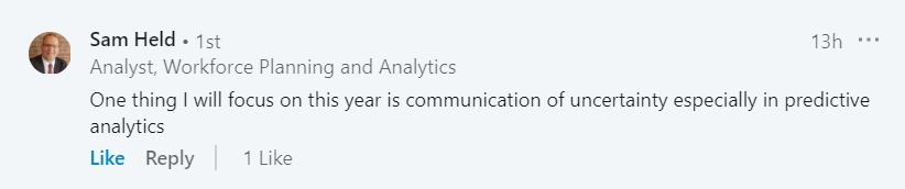 """Sam Held wrote on LinkedIn, """"One thing I will focus on this year is communication of uncertainty especially in predictive analytics."""""""
