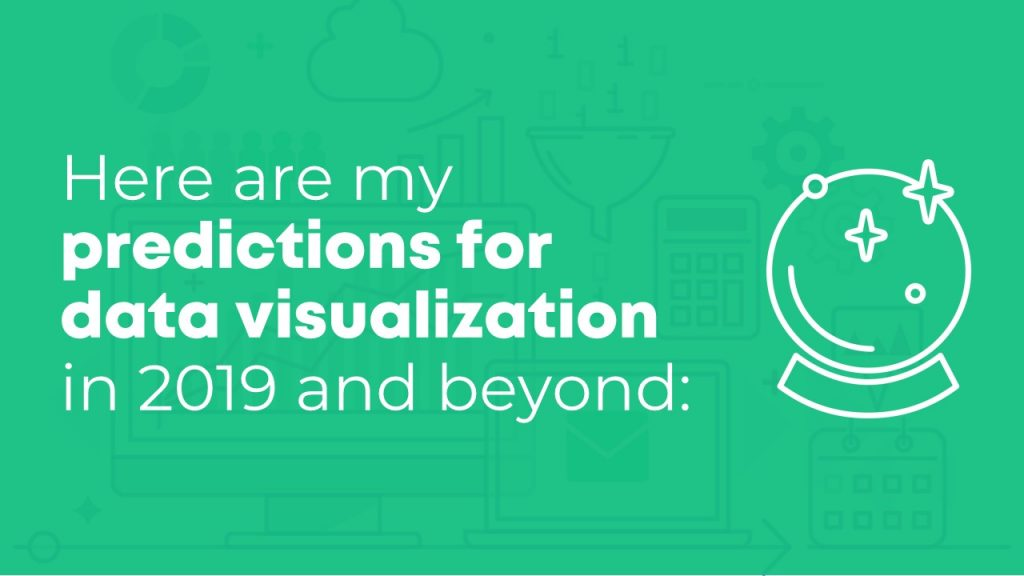 Next, I asked the community to share their predictions for data visualization in 2019 and beyond.