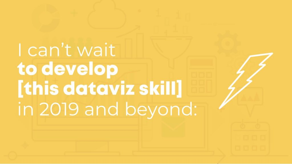 """Finally, I prompted you, """"I can't wait to develop [this dataviz skill] in 2019 and beyond..."""""""