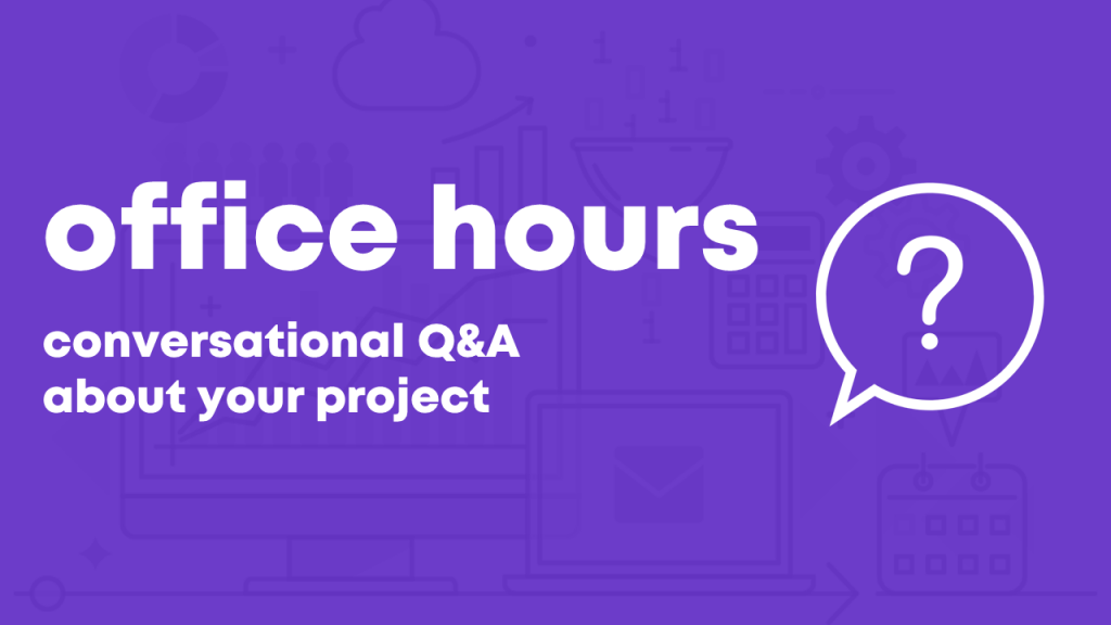 Image reads 'Office Hours: conversational Q&A about your project'