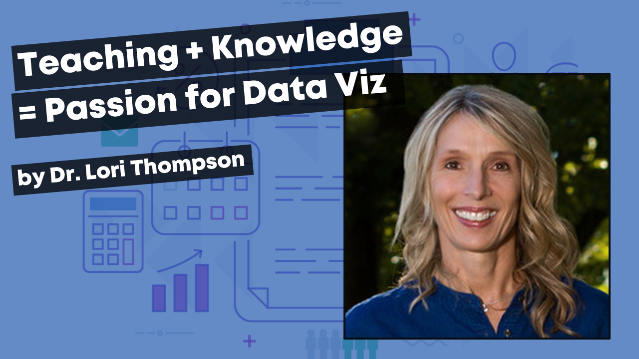 Lori Thompson blog post about how teaching + knowledge = a passion for data viz.