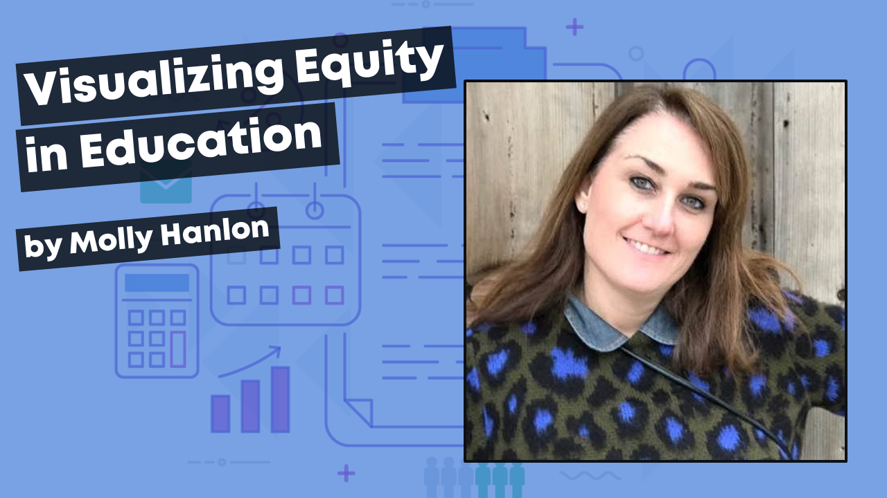 Molly Hanlon shares how to visualize equity in education.