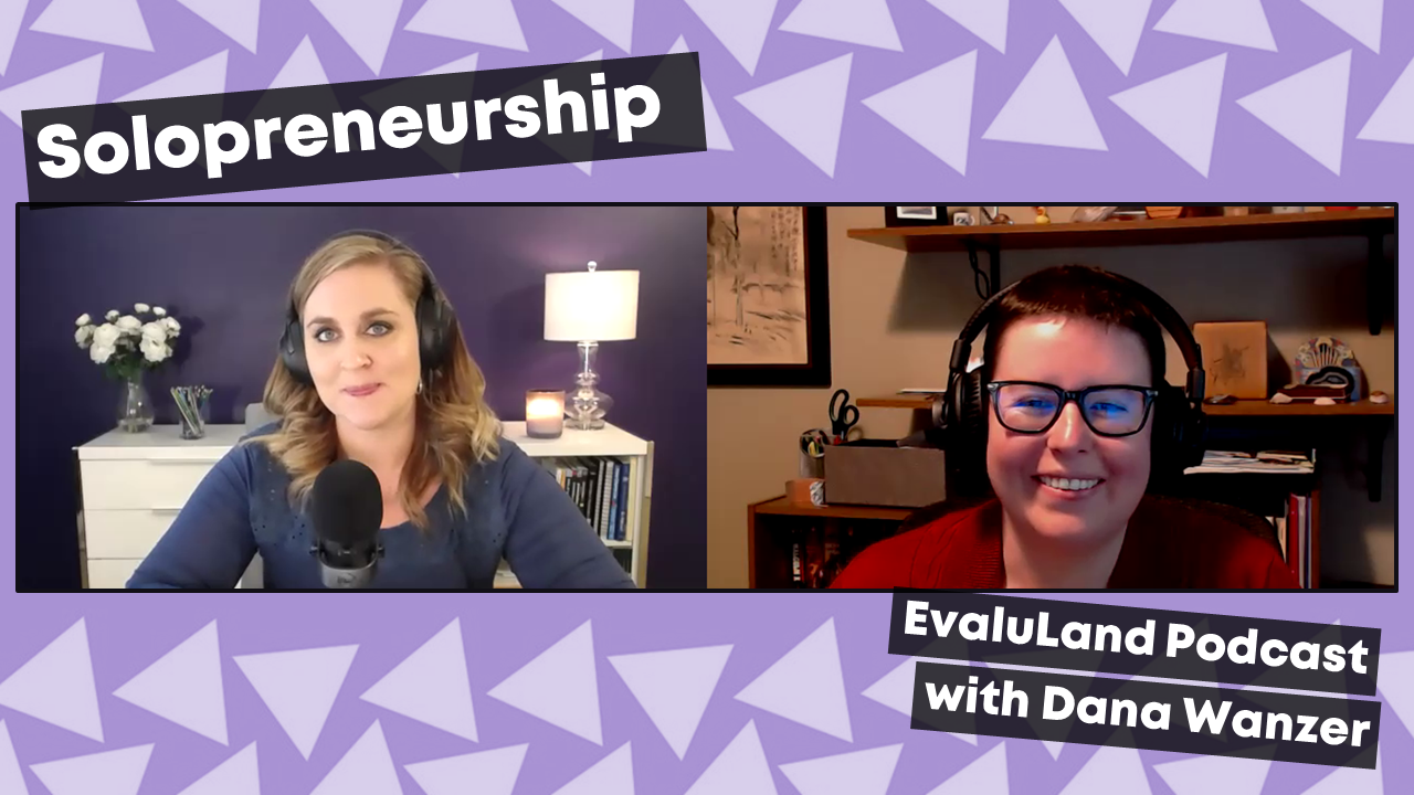 Ann K. Emery and Dana Wanzer discussing solopreneurship on the EvaluLand podcast.